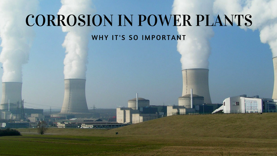 Corrosion in Power Plants Why Its So Important
